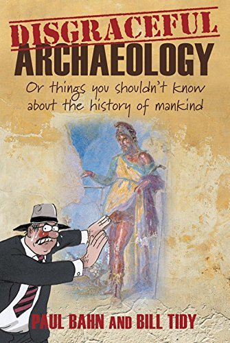 Disgraceful Archaeology: Or Things You Shouldn't Know About the History of Mankind by Paul Bahn (2012-09-01)