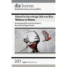 Hinauf in das winzige Zelt von Blau: Writers in Prison (die horen)