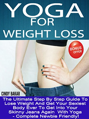 Yoga For Weight Loss: The Ultimate Step By Step Guide To ...