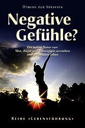Negative Gefühle? Die wahre Natur von Wut, Angst und Traurigkeit verstehen und glücklicher leben (Reihe