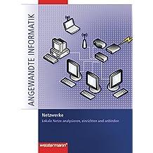 Netzwerke: Lokale Netze analysieren, einrichten und anbinden: Schülerband, 1. Auflage, 2009 (Angewandte Informatik, Band 7)