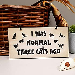 I Was Normal Three Cats Ago Funny Cat Plaque Handmade Home Sign 499