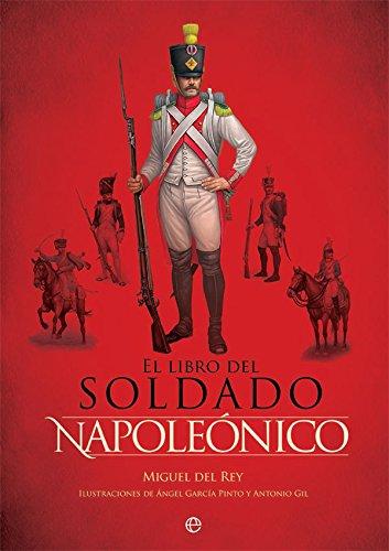 El libro del soldado napoleónico: La historia, armas y uniformes de los ejércitos de Napoleón (Libro Ilustrado, Historia) por Miguel del Rey Vicente