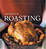 Essentials of Roasting: Recipes and Techniques for Delicious Oven-Cooked Meals (Williams-Sonoma Essentials)