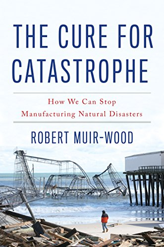 The Cure for Catastrophe: How We Can Stop Manufacturing Natural Disasters (English Edition)