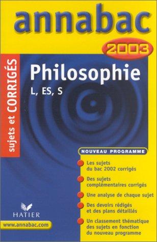 Philosophie : Baccalauréats L - ES - S, sujets et corrigés 2003