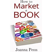 How To Market A Book by Joanna Penn (2013-08-09)