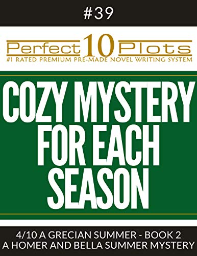 """Perfect 10 Cozy Mystery for Each Season Plots #39-4 """"A GRECIAN SUMMER - BOOK 2 – A HOMER AND BELLA SUMMER MYSTERY"""": Premium Pre-Made Story Writing Template System (Perfect 10 Plots) (English Edition)"""