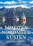 Lofoten - Nordmeerküsten: Entdecken und Erleben - Rolf Reinicke