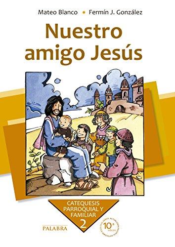 Nuestro amigo Jesús. Curso 2º (Catequesis parroquial y familiar) por Mateo Blanco Cotano