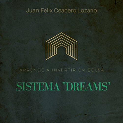 Sistema Dreams: Aprenda a invertir en Bolsa por Juan Felix  Ceacero Lozano