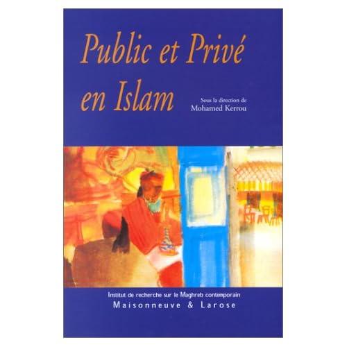 Public et privé en Islam. Espaces, autorités et libertés
