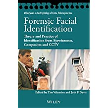 Forensic Facial Identification: Theory and Practice of Identification from Eyewitnesses, Composites and CCTV (Wiley Series in The Psychology of Crime, Policing and Law)