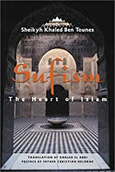 Sufism, the Heart of Islam: The Heart of Islam