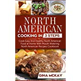 North American Cooking in 3 Steps: Cook Easy And Healthy North American Food at Home With Mouth Watering North American Recipes Cookbook (English Edition)