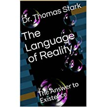The Language of Reality: The Answer to Existence (The Truth Series Book 4) (English Edition)