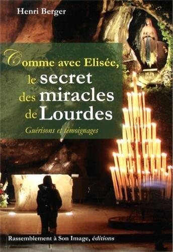 Comme avec Elisée, le secret des miracles de Lourdes