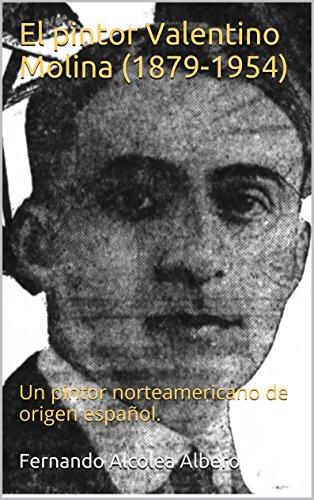 El pintor Valentino Molina (1879-1954): Un pintor norteamericano de origen español.