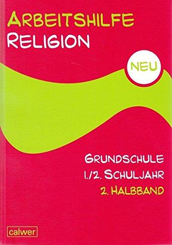 Arbeitshilfe Religion Grundschule NEU 1./2. Schuljahr 2. Halbband: Im Auftrag der Religionspädagogischen Projektentwicklung in Baden und Württemberg … in Baden und Württemberg (RPE))
