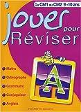 Jouer pour réviser - Mathématiques - Orthographe - Grammaire - Conjugaison - Anglais, du CM1 au CM2 - 9-10 ans