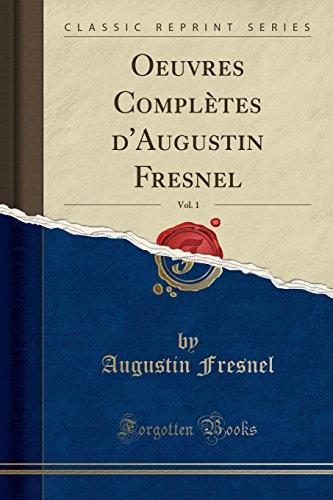 Oeuvres Complètes d'Augustin Fresnel, Vol. 1 (Classic Reprint) par Augustin Fresnel
