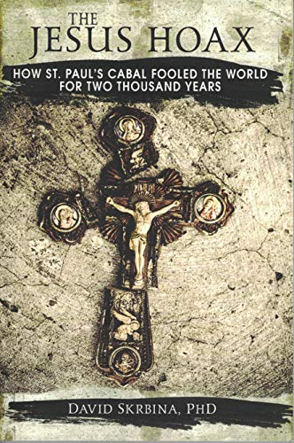 The Jesus Hoax: How St. Paul's Cabal Fooled the World for Two Thousand Years (English Edition)