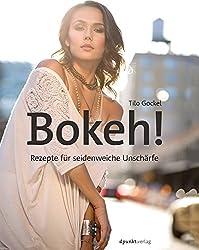 Bokeh!: Rezepte für seidenweiche Unschärfe
