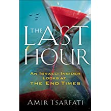The Last Hour: An Israeli Insider Looks at the End Times (English Edition)