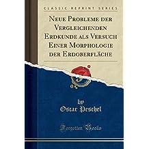 Neue Probleme der Vergleichenden Erdkunde als Versuch Einer Morphologie der Erdoberfläche (Classic Reprint)