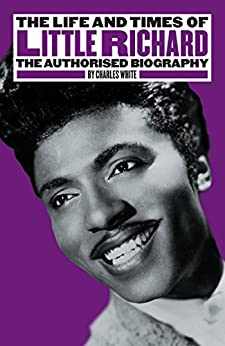 The Life and Times of Little Richard: The Authorised Biography di [White, Charles]