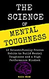 The Science of Mental Toughness: 15 Scientifically Proven Habits to Build Mental Toughness and a High Performance Mindset