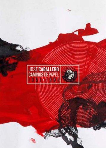 José Caballero Muñoz-Caballero, Caminos de papel 1951-1991