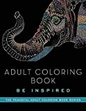 Adult Coloring Book: Be Inspired (The Peaceful Adult Coloring Book Series)