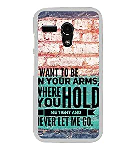 Fiobs Designer Back Case Cover for Motorola Moto G3 :: Motorola Moto G (3rd Gen) :: Motorola Moto G3 Dual SIM (I want To BE In Your Arms Hold Never Let Me Go Love )
