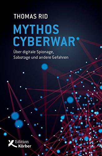 Mythos Cyberwar: Über digitale Spionage, Sabotage und andere Gefahren