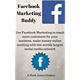 Facebook Marketing Buddy    Use Facebook Marketing to reach more customers for your business, make money online working with the world's largest social media network. (English Edition)