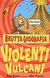 Violenti vulcani. Ediz. illustrata