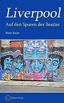 Liverpool: Auf den Spuren der Beatles von [Baum, Beate]