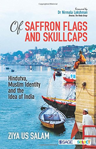 Of Saffron Flags and Skull Caps: Hindutva, Muslim Identity and the Idea of India