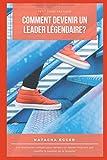 Telecharger Livres Petit Guide Pratique Comment devenir un leader legendaire Les meilleures conseils pour devenir un leader inspirant qui insuffle la passion de la reussite (PDF,EPUB,MOBI) gratuits en Francaise