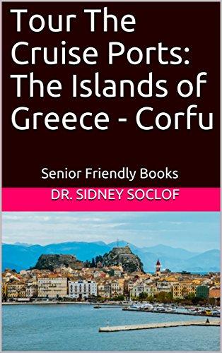 Tour The Cruise Ports: The Islands of Greece - Corfu: Senior Friendly Books (Touring The Cruise Ports Book 1) (English Edition)