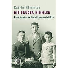 Die Brüder Himmler: Eine deutsche Familiengeschichte