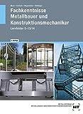 Fachkenntnisse Metallbauer und Konstruktionsmechaniker: Lernfelder 5 - 13/14 - Josef Moos, Jörg Schieck, Hans Werner Wagenleiter, Peter Wollinger