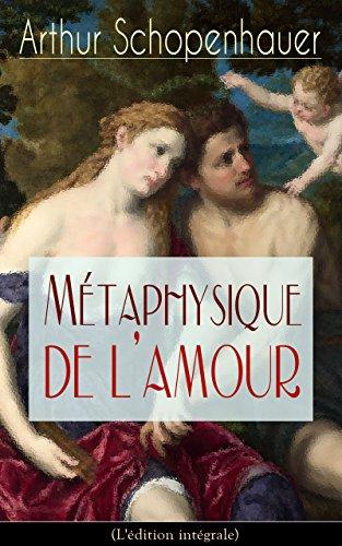 Métaphysique de l'amour (L'édition intégrale): Psychologie des désirs