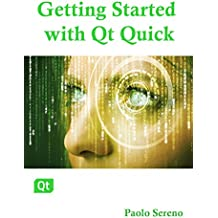 Getting started with Qt Quick: The guide to help you set up and develop multidevice applications (English Edition)
