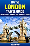 Top 50 Things to See and Do in London - Top 50 London Travel Guide (Europe Travel Series Book 1) (English Edition)