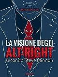La visione degli alt-right secondo Steve Bannon (Italian Edition)