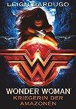 Wonder Woman - Kriegerin der Amazonen: Roman von Leigh Bardugo