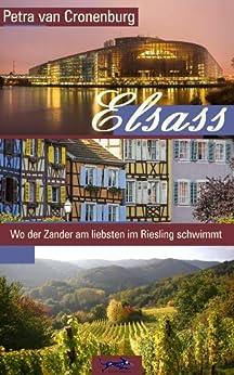 Elsass: Wo der Zander am liebsten im Riesling schwimmt von [van Cronenburg, Petra]