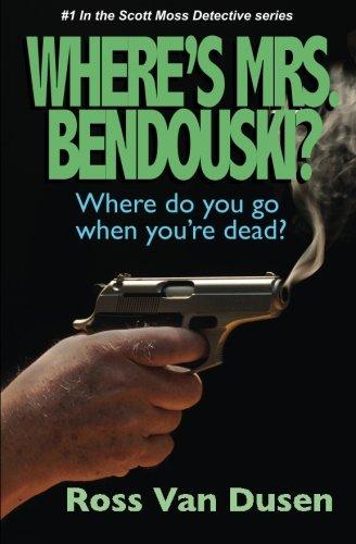 Where's Mrs. Bendouski? (the Scott Moss Detective Series)